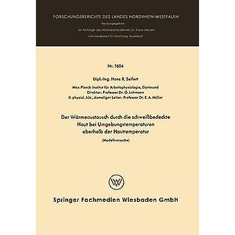 Der Warmeaustausch Durch Die Schweissbedeckte Haut Bei Umgebungstemperaturen Oberhalb Der Hauttemperatur Modellversuche by Seifert & Hans Rolf