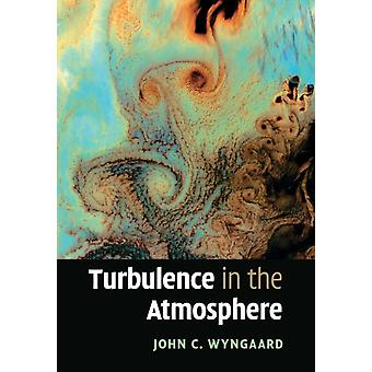 Turbulence in the Atmosphere de Wyngaard et John C.