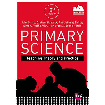 Primary Science Teaching Theory and Practice by Sharp & John