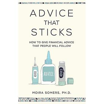 Advice That Sticks How to give financial advice that people will follow by Somers & Moira