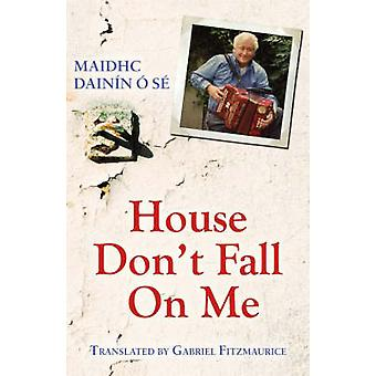 House Dont Fall on Me by Maidhc Dainin O Se & Translated by Gabriel Fitzmaurice