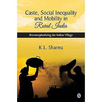 Caste Social Inequality and Mobility in Rural India  Reconceptualizing the Indian Village by K L Sharma