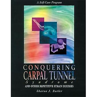 Conquering Carpal Tunnel Syndrome and Other Repetitive Strain Injuries by Sharon Butler