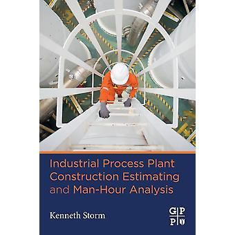 Industrial Process Plant Construction Estimating and ManHour Analysis by Storm & Kenneth