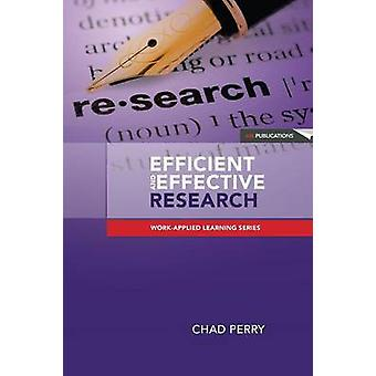 Efficient and Effective Research A Toolkit for Research Students and Developing Researchers by Perry & Chad