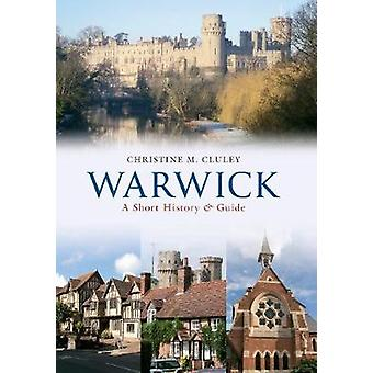 Warwick A Short History and Guide-kehittäjä: Christine M Cluley