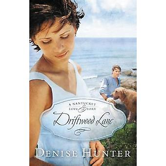 Driftwood Lane  A Nantucket Love Story by Denise Hunter
