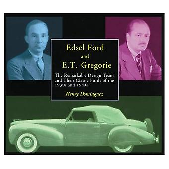 Edsel Ford and E. T. Gregorie : The Remarkable Design Team and Their Classic Fords of the 1930s and 1940s