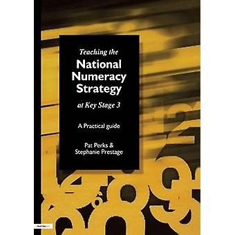 Teaching the National Strategy at Key Stage 3  A Practical Guide by Perks & Pat