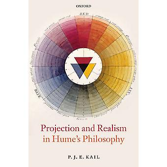 Projection and Realism in Humes Philosophy by Kail & P. J. E.