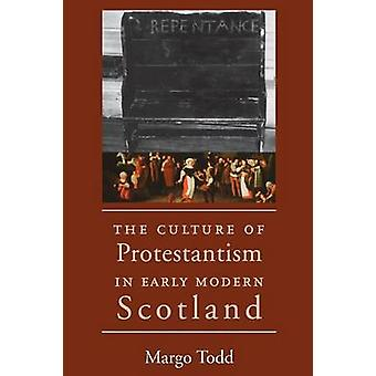 The Culture of Protestantism in Early Modern Scotland by Todd & Margo