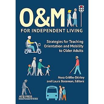 OM for Independent Living Strategies for Teaching Orientation and Mobility to Older Adults by GriffinShirley & Nora