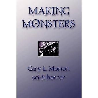 Making Monsters Sci Fi Horror by Morton & Gary L.