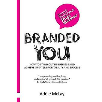 Branded You How to stand out in business and achieve greater profitability and success by McLay & Adle