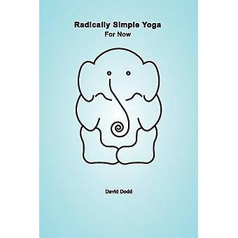 Radically Simple Yoga For Now by Dodd & David