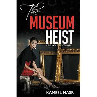 THE MUSEUM HEIST A TALE OF ART AND OBSESSION by NASR & KAMEEL