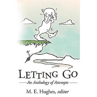 Letting Go An Anthology of Attempts by Hughes & M. E.