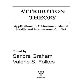 Attribution Theory  Applications to Achievement Mental Health and Interpersonal Conflict by Graham & Sandra