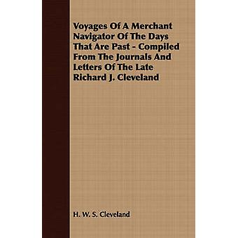 Voyages Of A Merchant Navigator Of The Days That Are Past  Compiled From The Journals And Letters Of The Late Richard J. Cleveland by Cleveland & H. W. S.