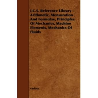 I.C.S. Reference Library  Arithmetic Mensuration and Formulae Principles of Mechanics Machine Elements Mechanics of Fluids by Various