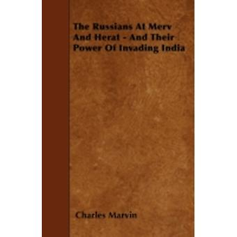 The Russians at Merv and Herat  And Their Power of Invading India by Marvin & Charles