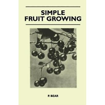 Simple Fruit Growing by Bear & P.