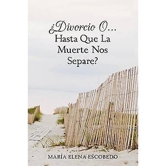 Divorcio O...Hasta Que La Muerte Nos Separe by Escobedo & Maria Elena