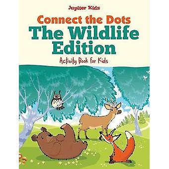 Connect the Dots  The Wildlife Edition  Activity Book for Kids by Jupiter Kids