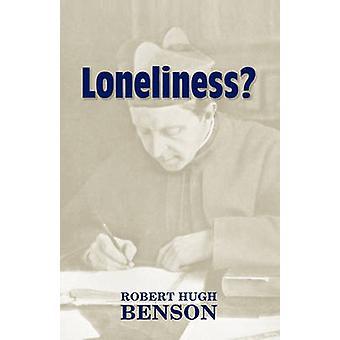 Loneliness by Benson & Robert Hugh