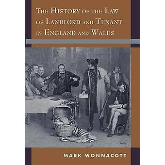 The History of the Law of Landlord and Tenant in England and Wales by Wonnacott & Mark