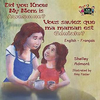 Did You Know My Mom is Awesome Vous saviez que ma maman est gniale English French Bilingual Childrens Book by Admont & Shelley
