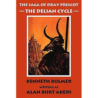 The Delian Cycle The Saga of Dray Prescot Omnibus 1 by Akers & Alan Burt
