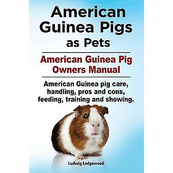 American Guinea Pigs as Pets. American Guinea Pig Owners Manual. American Guinea pig care handling pros and cons feeding training and showing. by Ludwig & Ledgewood