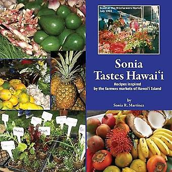 Sonia Tastes Hawaii Recipes inspired by the farmers markets of Hawaii Island by Martinez & Sonia R