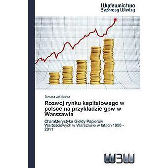 Rozwj rynku kapitaowego w polsce na przykadzie gpw w Warszawie by Jakiewicz Tomasz
