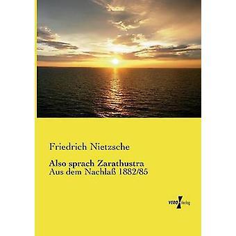 Also sprach ZarathustraAus dem Nachla 188285 by Nietzsche & Friedrich