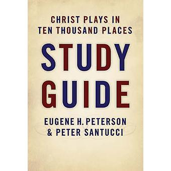 Christ Plays in Ten Thousand Places Study Guide by Peterson & Eugene H