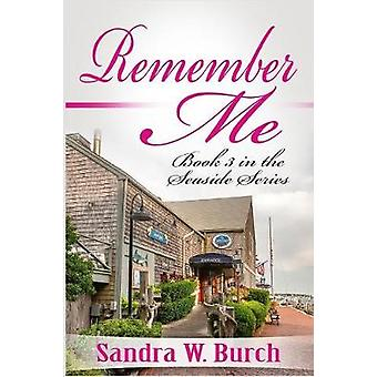 Remember Me Book 3 in the Seaside Series by Burch & Sandra W.