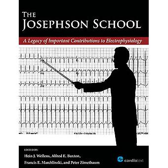 The Josephson School A Legacy of Important Contributions to Electrophysiology by Wellens & Hein J.