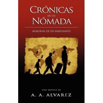 Crnicas de un Nmada Memorias de un Inmigrante by Alvarez & Alex Alberto