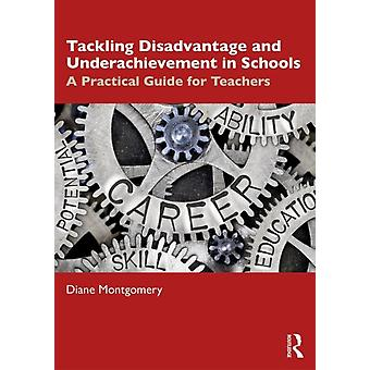 Tackling Disadvantage and Underachievement in Schools by Diane Montgomery