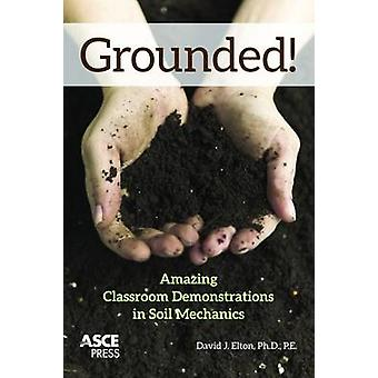 Grounded! - Amazing Classroom Demonstrations in Soil Mechanics by Davi