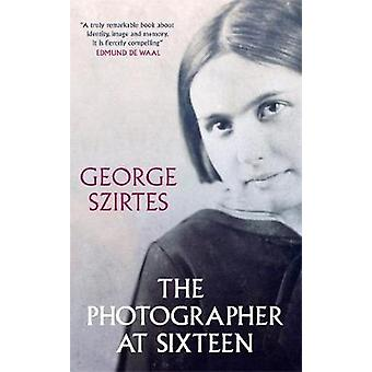 The Photographer at Sixteen - SHORTLISTED FOR THE WINGATE LITERARY PRI