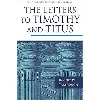 The Letters to Timothy and Titus by Robert W. Yarbrough - 97817835973