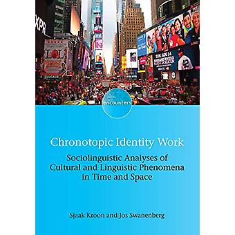 Chronotopic Identity Work - Sociolinguistic Analyses of Cultural and L