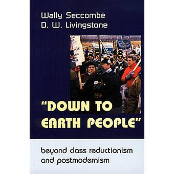 Down to Earth People - Beyond Class Reductionism and Postmodernism by