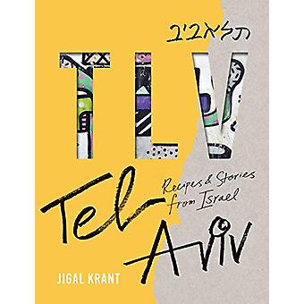 TLV - Tel Aviv - Recipes and stories from Israel by Jigal Krant - 97819