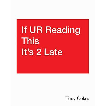 If UR Reading This Its 2 Late Vol. 13  Tony Cokes by Natasha Hoare & Foreword by Dan Byers & Foreword by Sarah McCrory & Foreword by Niels Van Tomme