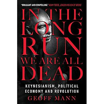 In the Long Run We Are All Dead - Keynesianism - Political Economy - a