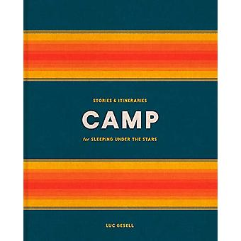 Camp - Stories and Itineraries for Sleeping Under the Stars by Luc Ges